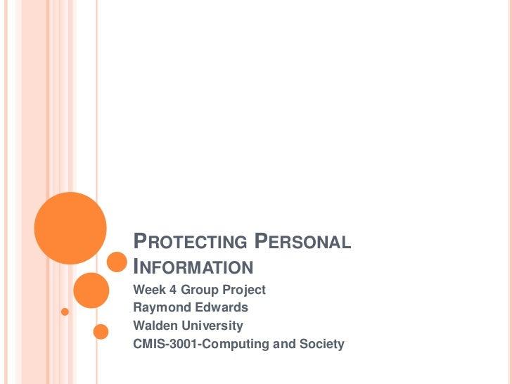 PROTECTING PERSONALINFORMATIONWeek 4 Group ProjectRaymond EdwardsWalden UniversityCMIS-3001-Computing and Society