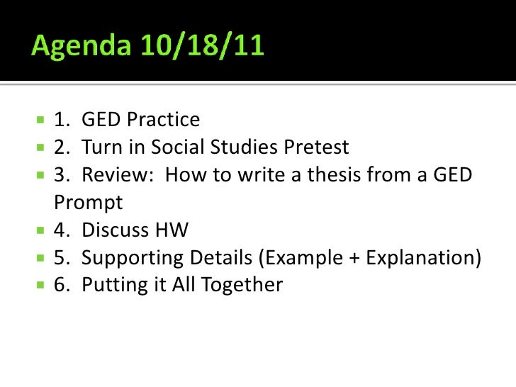 Agenda 10/18/11<br />1.  GED Practice<br />2.  Turn in Social Studies Pretest<br />3.  Review:  How to write a thesis from...
