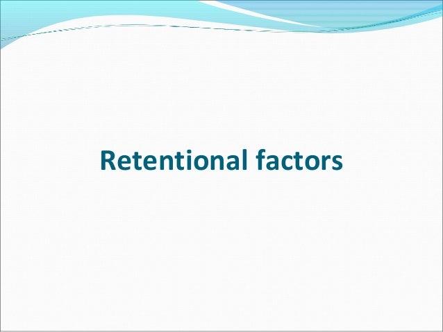 Retentional factors