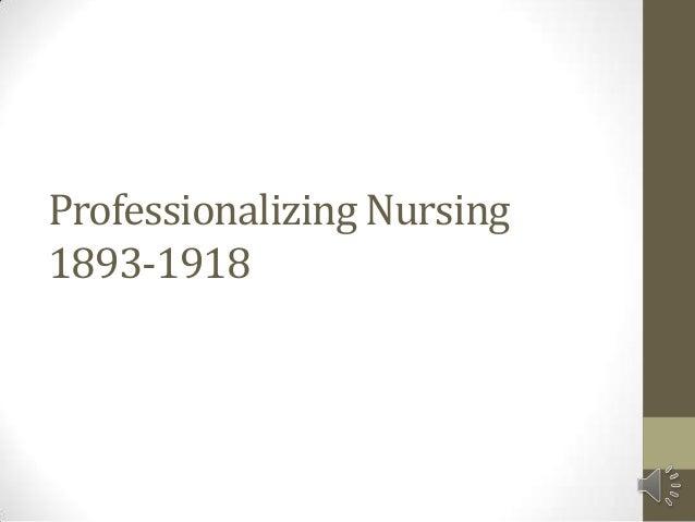 Professionalizing Nursing1893-1918