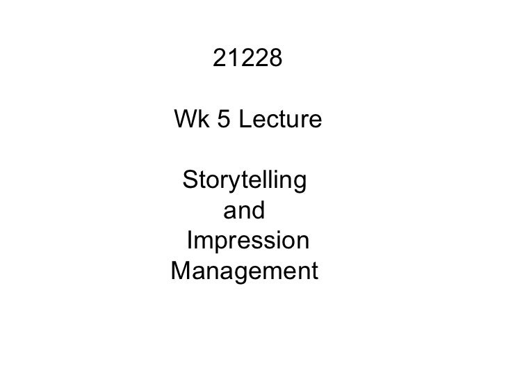 21228 Wk 5 Lecture Storytelling  and  Impression Management