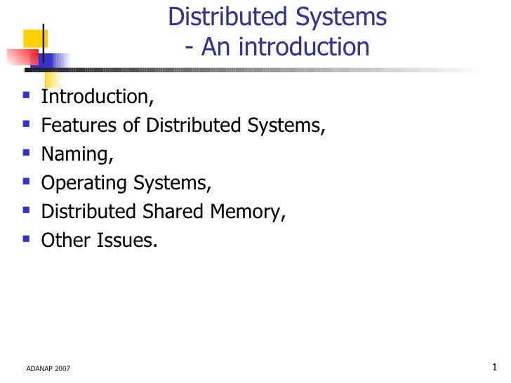 Distributed Systems - An introduction <ul><li>Introduction, </li></ul><ul><li>Features of Distributed Systems, </li></ul><...