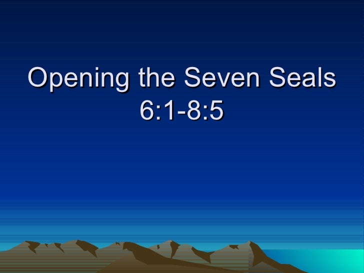 Opening the Seven Seals 6:1-8:5