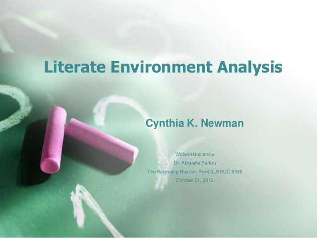 Literate Environment Analysis            Cynthia K. Newman                       Walden University                      Dr...