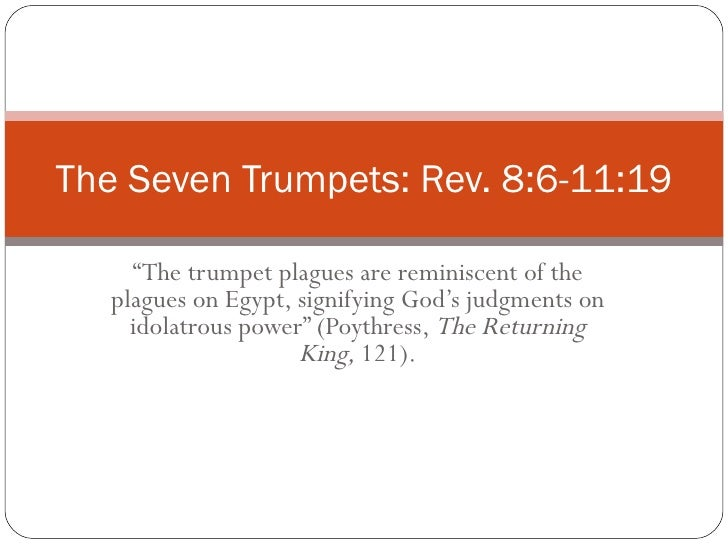 """"""" The trumpet plagues are reminiscent of the plagues on Egypt, signifying God's judgments on idolatrous power"""" (Poythress,..."""