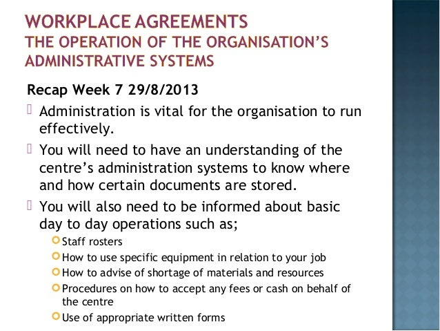 Recap Week 7 29/8/2013  Administration is vital for the organisation to run effectively.  You will need to have an under...