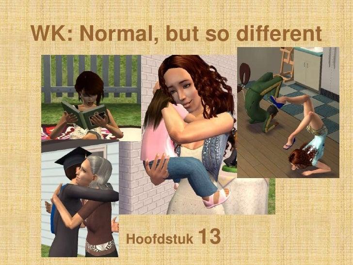 WK: Normal, butso different<br />Hoofdstuk 13<br />