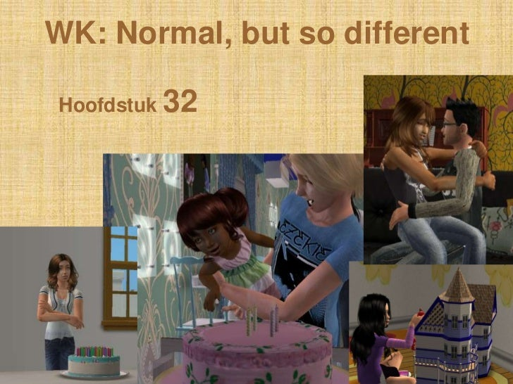 WK: Normal, but so differentHoofdstuk 32