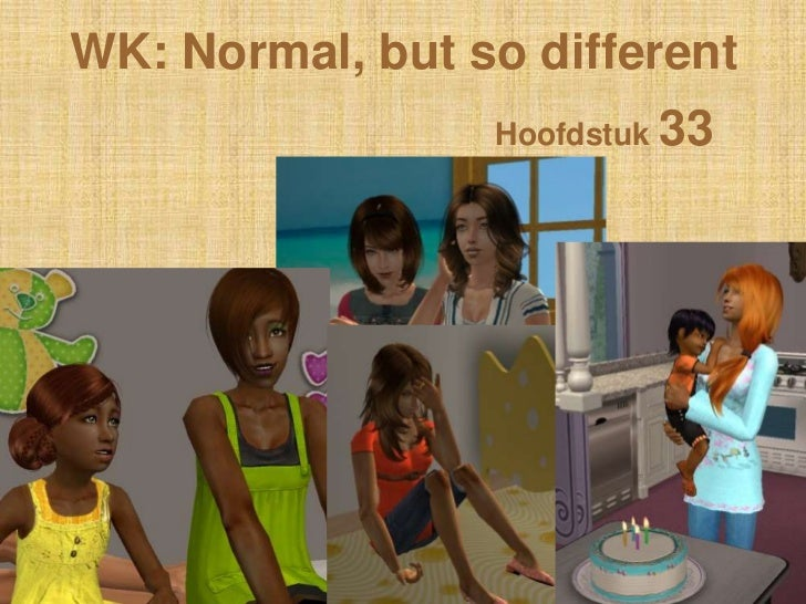 WK: Normal, but so different                 Hoofdstuk 33