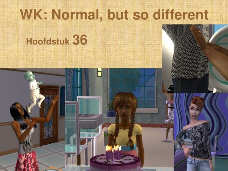 WK: Normal, but so differentHoofdstuk 36