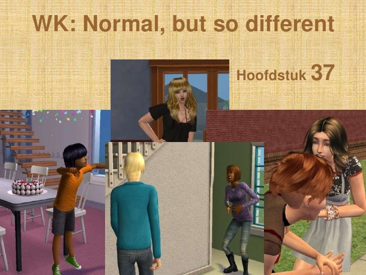 WK: Normal, but so different                  Hoofdstuk 37