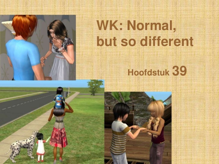 WK: Normal,but so different     Hoofdstuk 39