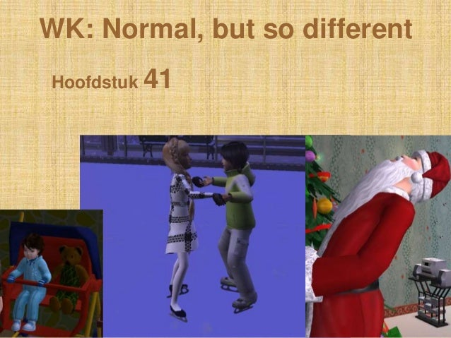 WK: Normal, but so differentHoofdstuk 41