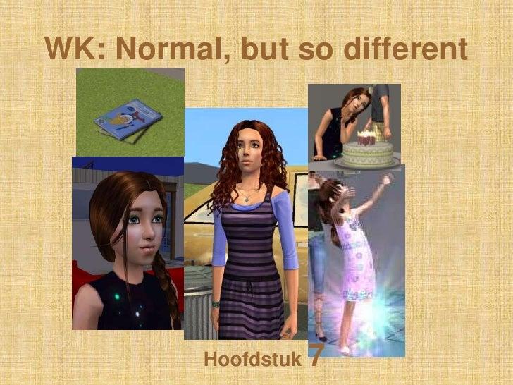 WK: Normal, butso different<br />Hoofdstuk 7<br />