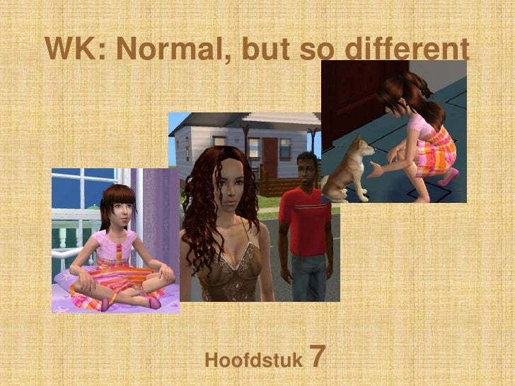 WK: Normal, butso different<br />Hoofdstuk 7<br />