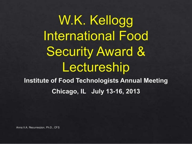 WK KELLOGG INTERNATIONAL FOOD SECURITY AWARD Presented at IFT 2013S k kellogg slide share