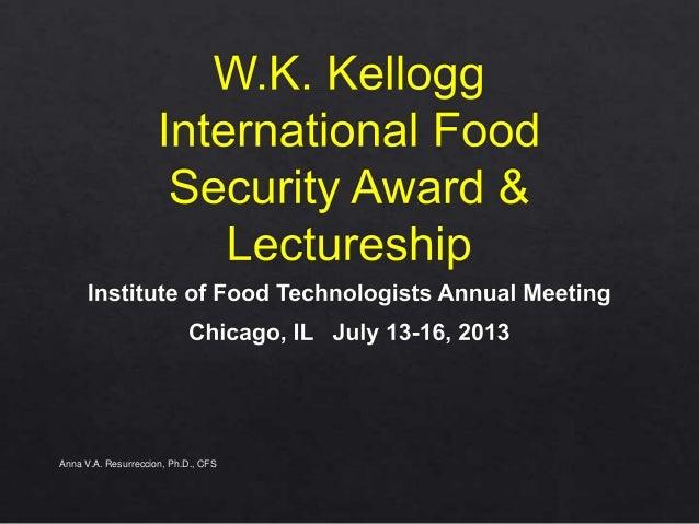 WK KELLOGG INTERNATIONAL FOOD SECURITY AWARD Presented at IFT 2013S k kellogg slide share