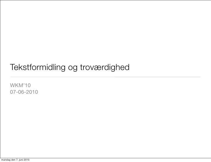 Tekstformidling og troværdighed        WKM'10        07-06-2010     mandag den 7. juni 2010