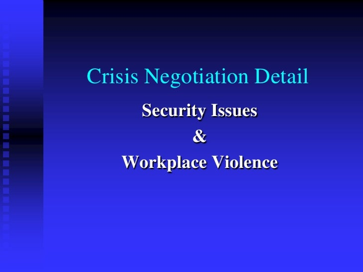 Crisis Negotiation Detail<br />Security Issues <br />&<br />Workplace Violence<br />