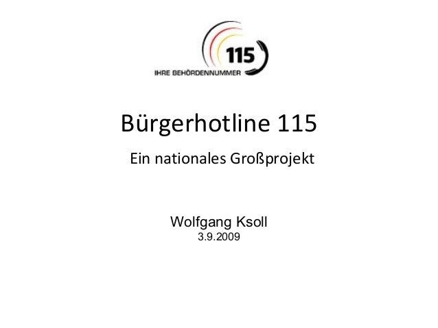 Bürgerhotline 115 Ein nationales Großprojekt Wolfgang Ksoll 3.9.2009