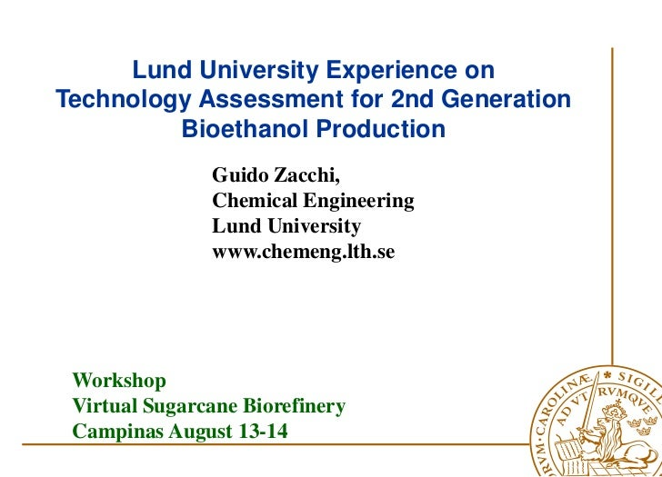 Lund University Experience onTechnology Assessment for 2nd Generation         Bioethanol Production               Guido Za...