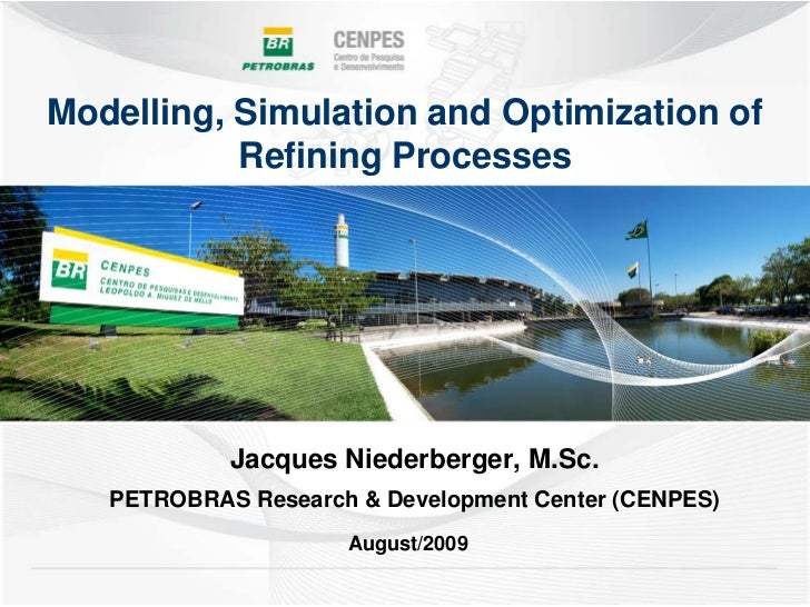 Modelling, Simulation and Optimization of           Refining Processes            Jacques Niederberger, M.Sc.   PETROBRAS ...