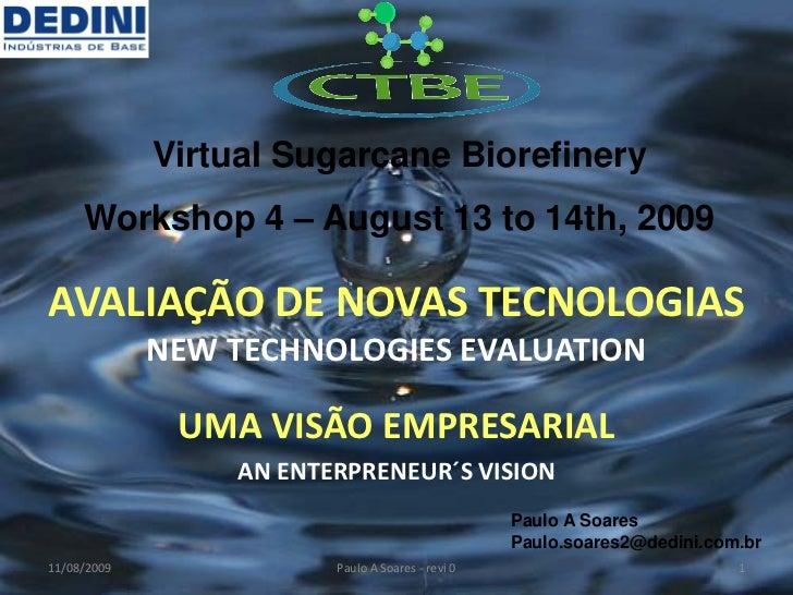 Virtual Sugarcane Biorefinery     Workshop 4 – August 13 to 14th, 2009AVALIAÇÃO DE NOVAS TECNOLOGIAS             NEW TECHN...