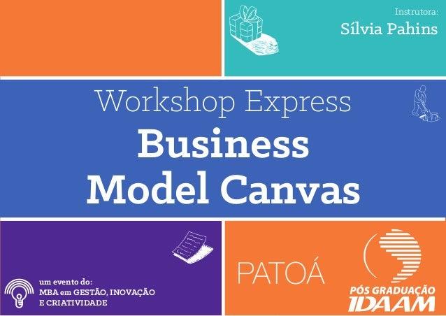 Workshop Express Business Model Canvas um evento do: MBA em GESTÃO, INOVAÇÃO E CRIATIVIDADE Instrutora: Sílvia Pahins