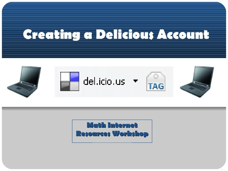 Creating a Delicious Account Math Internet Resources Workshop