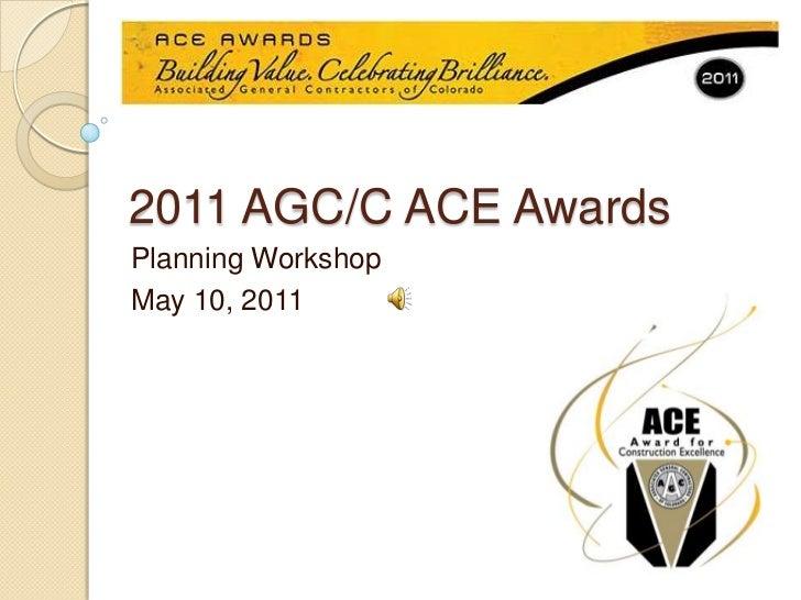 2011 AGC/C ACE Awards<br />Planning Workshop<br />May 10, 2011<br />
