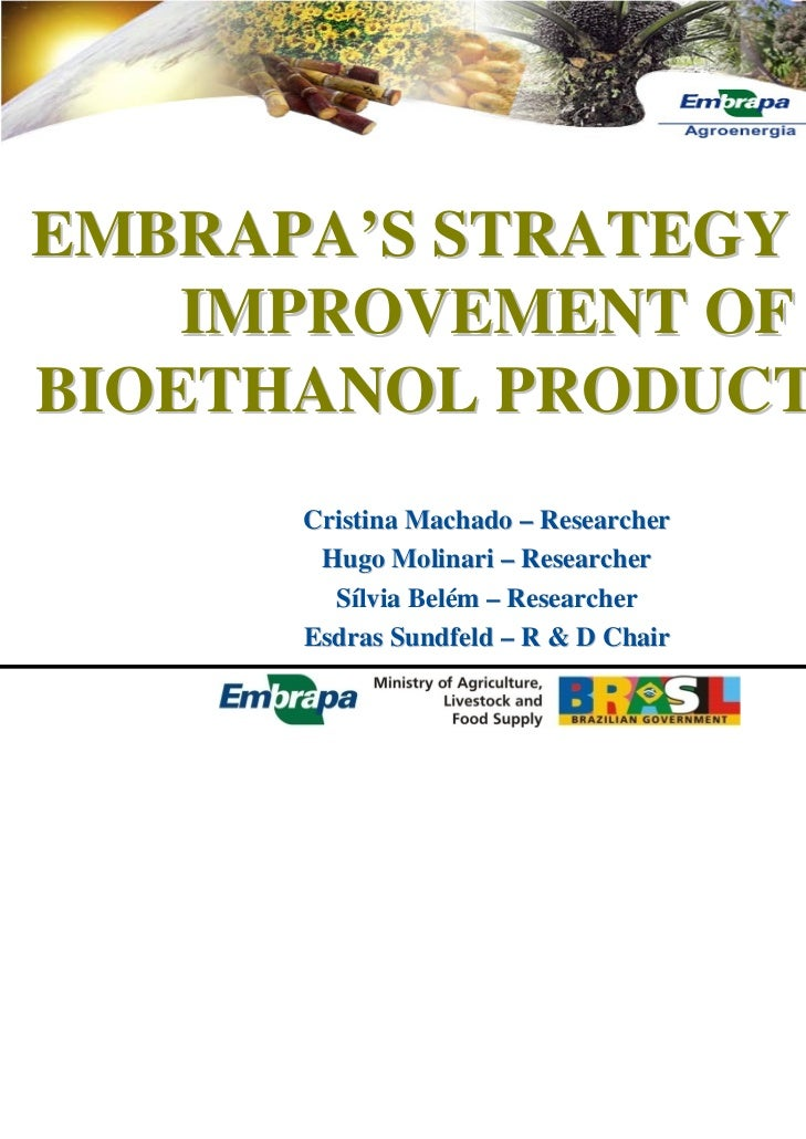 EMBRAPA'S STRATEGY FOR    IMPROVEMENT OFBIOETHANOL PRODUCTION      Cristina Machado – Researcher       Hugo Molinari – Res...