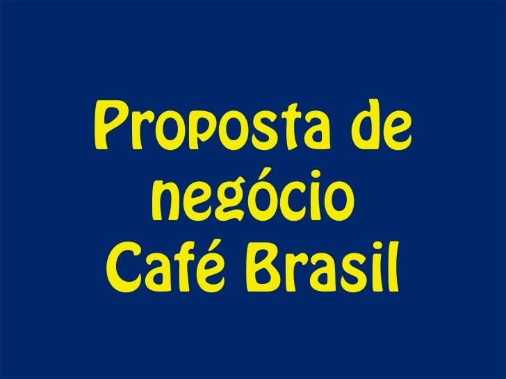Proposta de  negócioCafé Brasil