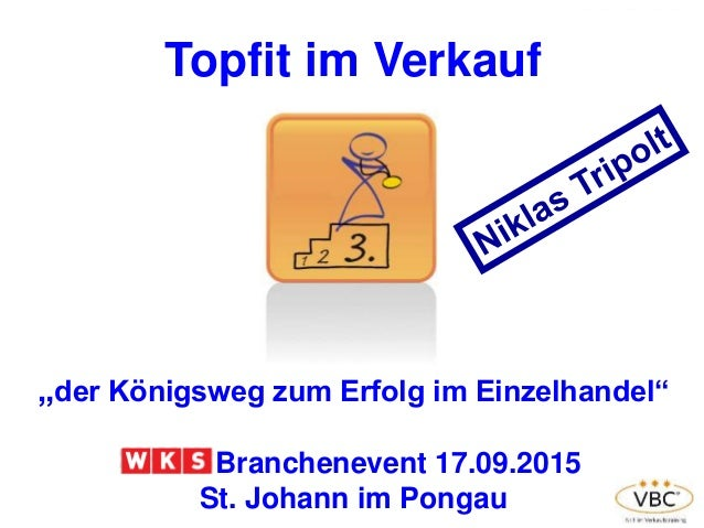 """Topfit im Verkauf """"der Königsweg zum Erfolg im Einzelhandel"""" Branchenevent 17.09.2015 St. Johann im Pongau"""