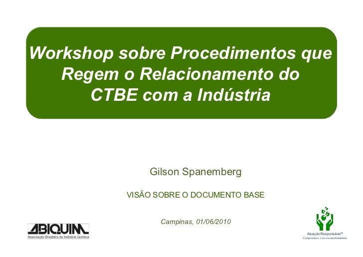 Workshop sobre Procedimentos que   Regem o Relacionamento do      CTBE com a Indústria              Gilson Spanemberg     ...