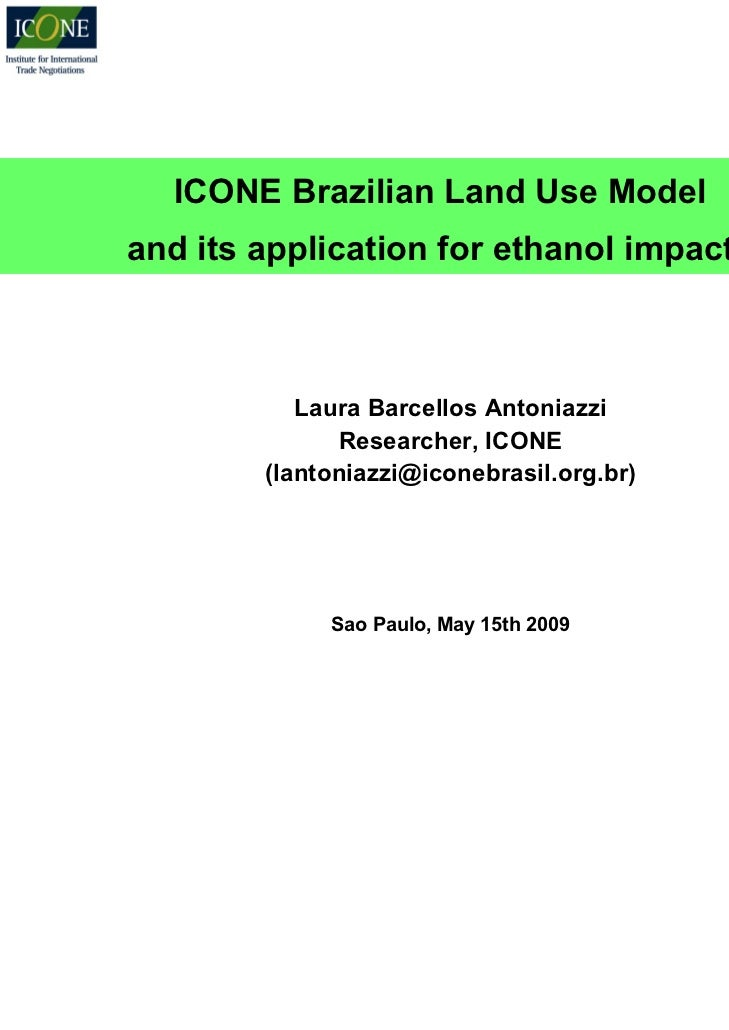 ICONE Brazilian Land Use Modeland its application for ethanol impacts           Laura Barcellos Antoniazzi              Re...