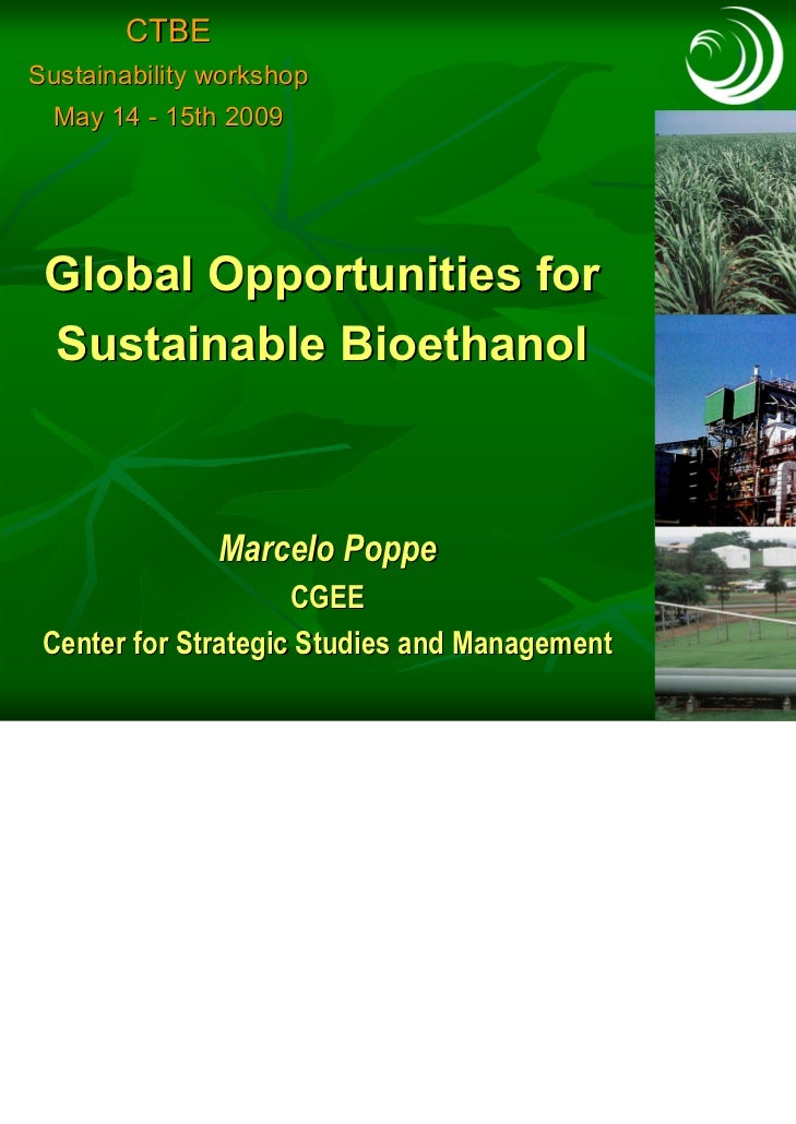 CTBESustainability workshop  May 14 - 15th 2009 Global Opportunities for Sustainable Bioethanol               Marcelo Popp...