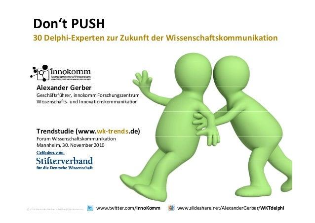 Don't PUSH 30 D l hi E t Z k ft d Wi h ft k ik ti30Delphi‐ExpertenzurZukunftderWissenschaftskommunikation Al d G bAle...