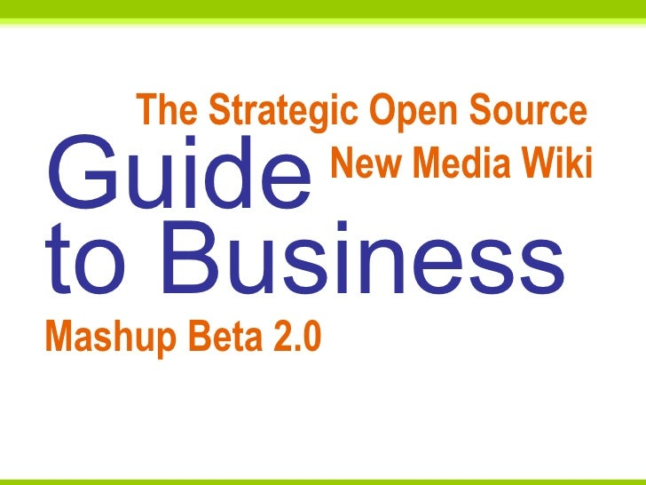 The Strategic Open Source  New Media Wiki  Guide to Business Mashup Beta 2.0
