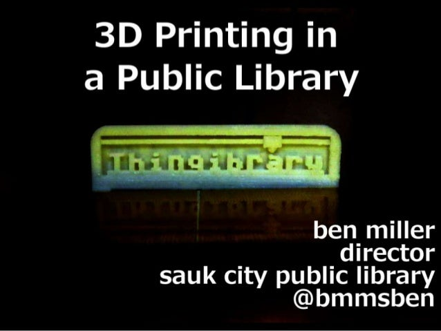 Thingibrary: 3D Printing in Public Libraries - WLA Conference 2013