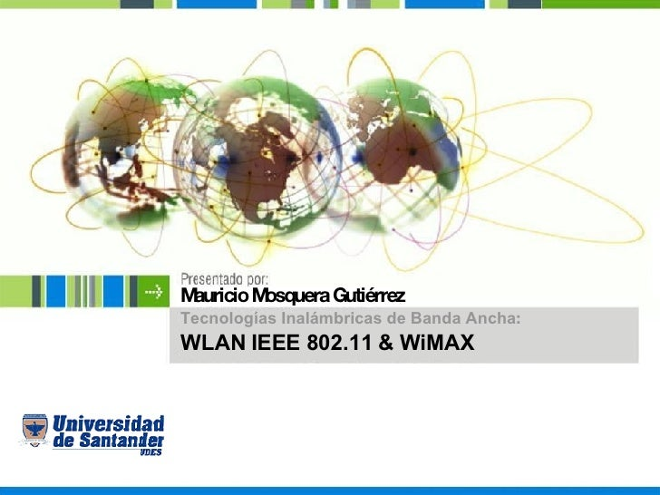 Mauricio Mosquera Gutiérrez Tecnologías Inalámbricas de Banda Ancha : WLAN IEEE 802.11 & WiMAX