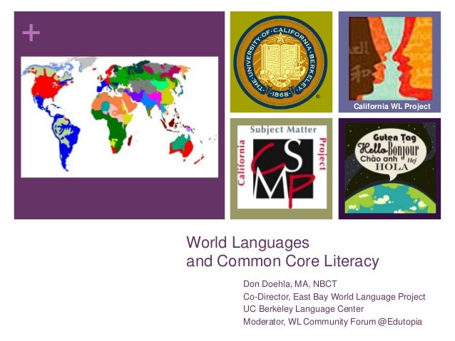 + World Languages and Common Core Literacy Don Doehla, MA, NBCT Co-Director, East Bay World Language Project UC Berkeley L...