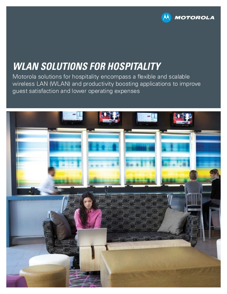 WLAN Solutions for HospitalityMotorola solutions for hospitality encompass a flexible and scalablewireless LAN (WLAN) and ...