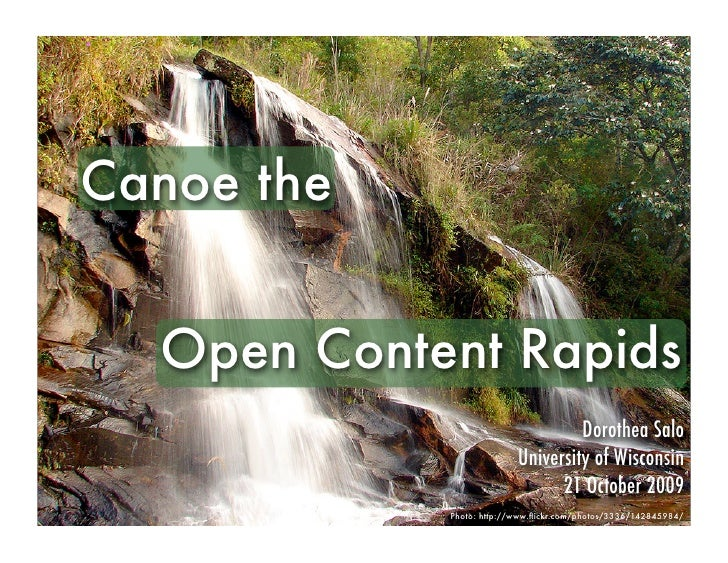 Canoe the     Open Content Rapids                                    Dorothea Salo                           University of...