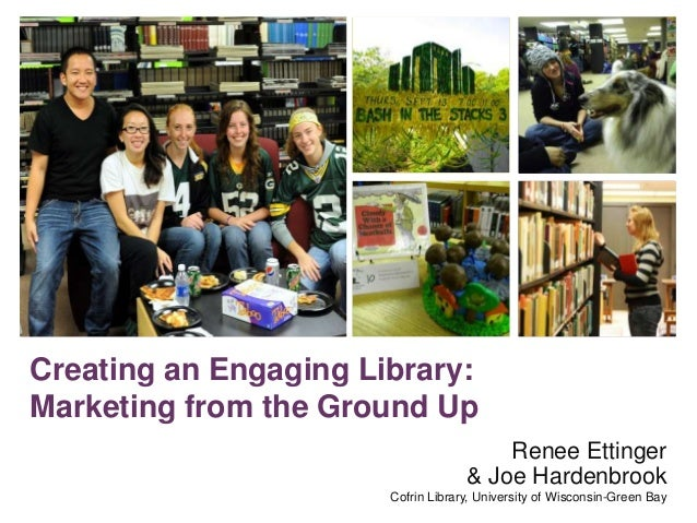 +  Creating an Engaging Library: Marketing from the Ground Up Renee Ettinger & Joe Hardenbrook Cofrin Library, University ...