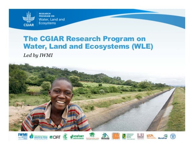 The CGIAR Research Program on Water, Land and Ecosystems (WLE) Led by IWMI