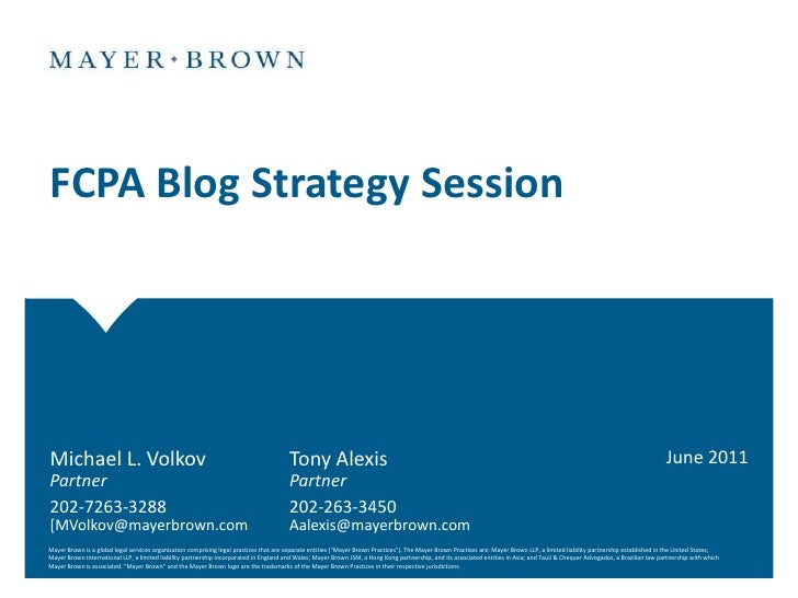FCPA Blog Strategy Session<br />June 2011<br />Michael L. Volkov 	Tony Alexis<br />Partner			Partner<br />202-7263-3288		2...