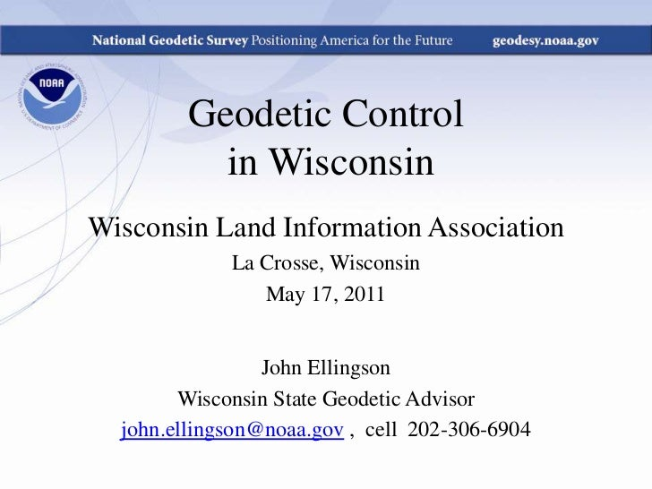 Geodetic Control<br /> in Wisconsin<br />Wisconsin Land Information Association<br />La Crosse, Wisconsin<br />May 17, 201...