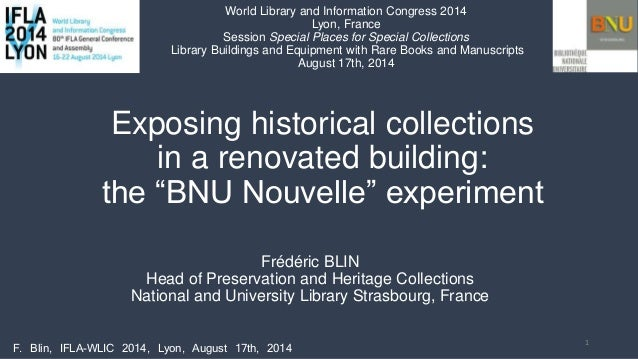 """Exposing historical collections in a renovated building: the """"BNU Nouvelle"""" experiment Frédéric BLIN Head of Preservation ..."""
