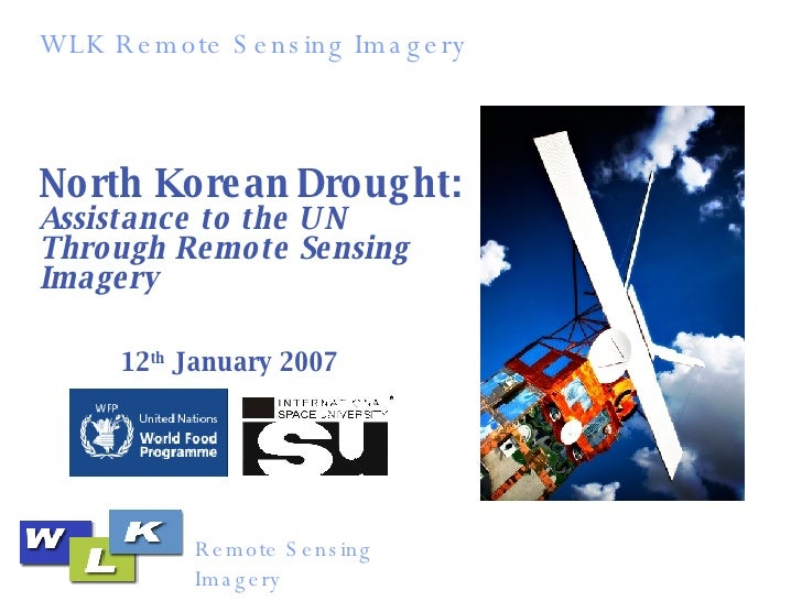 North Korean   Drought:   Assistance to the UN Through Remote Sensing Imagery  12 th  January 2007