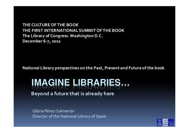 Imagine Libraries...: beyond a future that is already here. Glòria Pérez- Salmerón